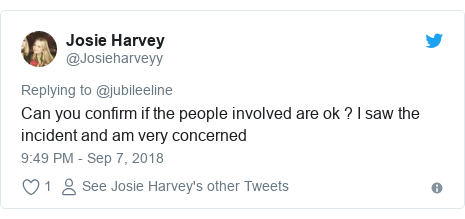 Twitter post by @Josieharveyy: Can you confirm if the people involved are ok ? I saw the incident and am very concerned