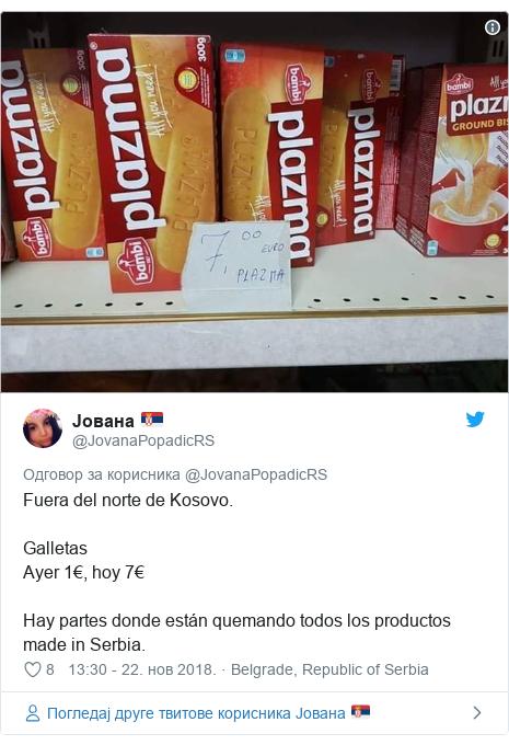Twitter post by @JovanaPopadicRS: Fuera del norte de Kosovo.GalletasAyer 1€, hoy 7€Hay partes donde están quemando todos los productos made in Serbia.