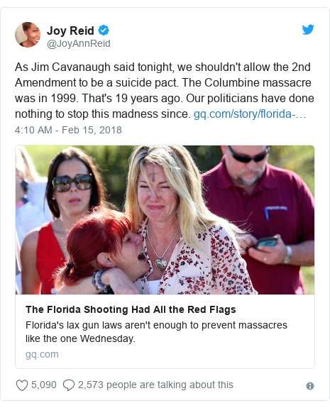 Twitter post by @JoyAnnReid: As Jim Cavanaugh said tonight, we shouldn't allow the 2nd Amendment to be a suicide pact. The Columbine massacre was in 1999. That's 19 years ago. Our politicians have done nothing to stop this madness since.