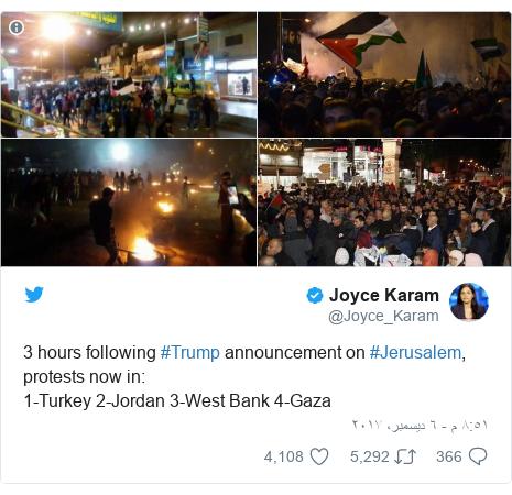 تويتر رسالة بعث بها @Joyce_Karam: 3 hours following #Trump announcement on #Jerusalem, protests now in 1-Turkey 2-Jordan 3-West Bank 4-Gaza