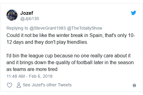 Twitter post by @Jpb130: Could it not be like the winter break in Spain, that's only 10-12 days and they don't play friendlies.I'd bin the league cup because no one really care about it and it brings down the quality of football later in the season as teams are more tired