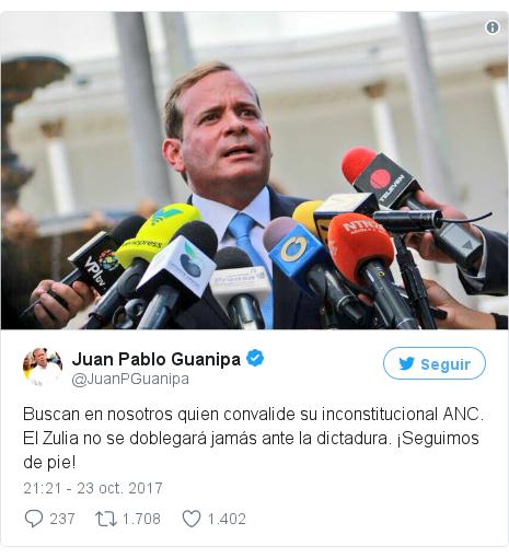 Publicación de Twitter por @JuanPGuanipa: Buscan en nosotros quien convalide su inconstitucional ANC. El Zulia no se doblegará jamás ante la dictadura. ¡Seguimos de pie!