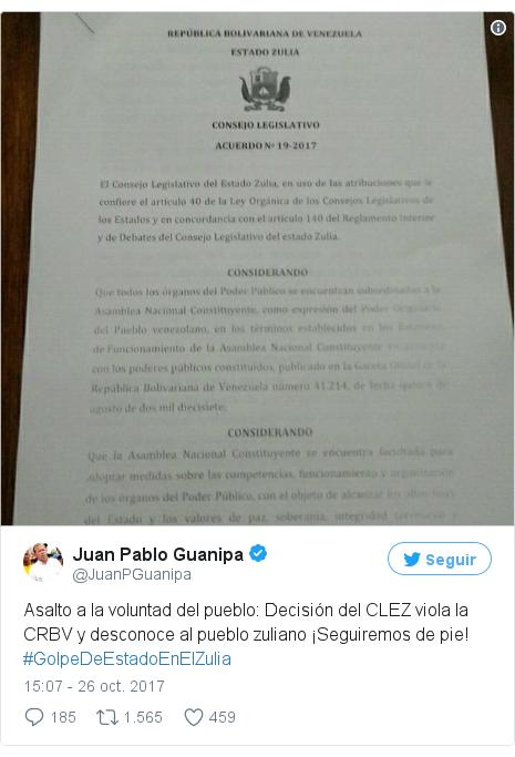 Publicación de Twitter por @JuanPGuanipa: Asalto a la voluntad del pueblo  Decisión del CLEZ viola la CRBV y desconoce al pueblo zuliano ¡Seguiremos de pie! #GolpeDeEstadoEnElZulia