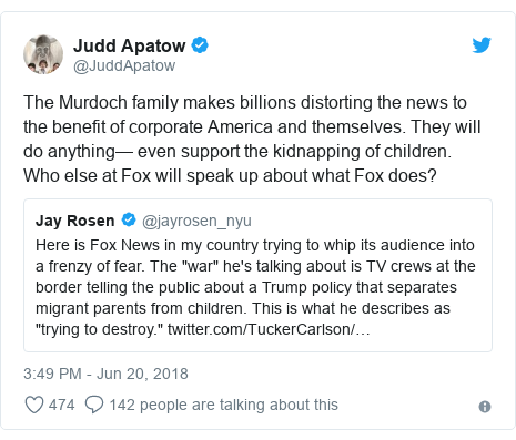 Twitter post by @JuddApatow: The Murdoch family makes billions distorting the news to the benefit of corporate America and themselves. They will do anything— even support the kidnapping of children.  Who else at Fox will speak up about what Fox does?