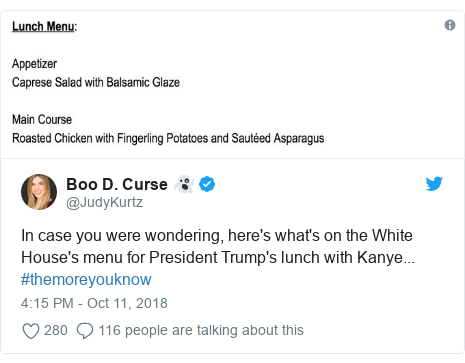 Twitter post by @JudyKurtz: In case you were wondering, here's what's on the White House's menu for President Trump's lunch with Kanye... #themoreyouknow