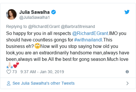 Twitter post by @JuliaSawalha1: So happy for you in all respects @RichardEGrant.IMO you should have countless gongs for #withnailandI.This business eh?🙄Now will you stop saying how old you look,you are an extraordinarily handsome man,always have been,always will be.All the best for gong season.Much love🙏🏻💕