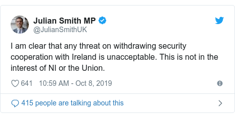 Twitter post by @JulianSmithUK: I am clear that any threat on withdrawing security cooperation with Ireland is unacceptable. This is not in the interest of NI or the Union.