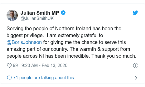 Twitter post by @JulianSmithUK: Serving the people of Northern Ireland has been the biggest privilege.  I am extremely grateful to @BorisJohnson for giving me the chance to serve this amazing part of our country. The warmth & support from people across NI has been incredible. Thank you so much.