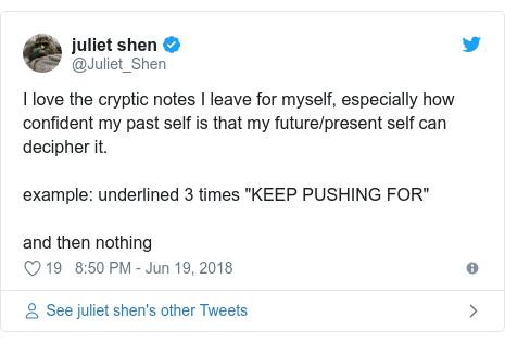 """Twitter post by @Juliet_Shen: I love the cryptic notes I leave for myself, especially how confident my past self is that my future/present self can decipher it.example  underlined 3 times """"KEEP PUSHING FOR""""and then nothing"""