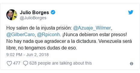 Twitter post by @JulioBorges: Hoy salen de la injusta prisión  @Azuaje_Wilmer, @GilberCaro, @Rpiconh. ¡Nunca debieron estar presos! No hay nada que agradecer a la dictadura. Venezuela será libre, no tengamos dudas de eso.