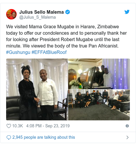 Twitter post by @Julius_S_Malema: We visited Mama Grace Mugabe in Harare, Zimbabwe today to offer our condolences and to personally thank her for looking after President Robert Mugabe until the last minute. We viewed the body of the true Pan Africanist. #Gushungu #EFFAtBlueRoof