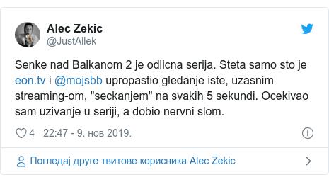 """Twitter post by @JustAllek: Senke nad Balkanom 2 je odlicna serija. Steta samo sto je  i @mojsbb upropastio gledanje iste, uzasnim streaming-om, """"seckanjem"""" na svakih 5 sekundi. Ocekivao sam uzivanje u seriji, a dobio nervni slom."""