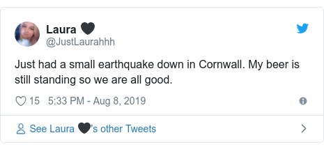 Twitter post by @JustLaurahhh: Just had a small earthquake down in Cornwall. My beer is still standing so we are all good.