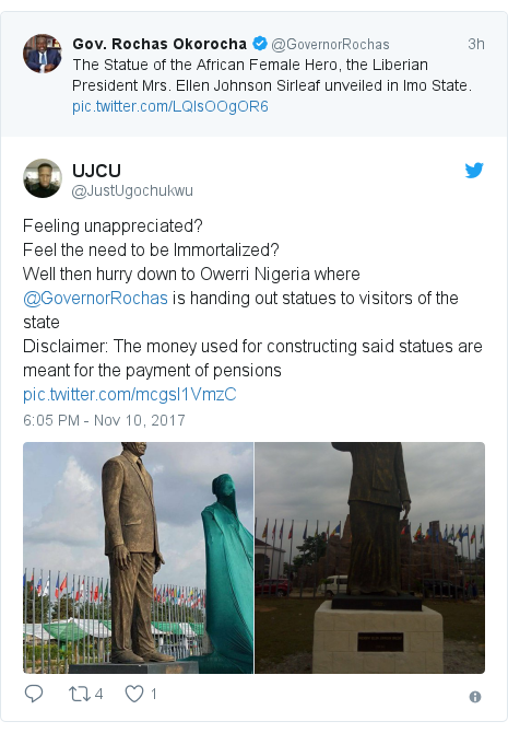 Twitter post by @JustUgochukwu: Feeling unappreciated?Feel the need to be Immortalized?Well then hurry down to Owerri Nigeria where @GovernorRochas is handing out statues to visitors of the stateDisclaimer  The money used for constructing said statues are meant for the payment of pensions