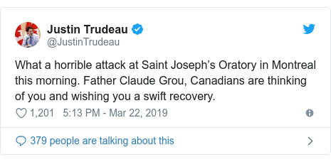 Twitter post by @JustinTrudeau: What a horrible attack at Saint Joseph's Oratory in Montreal this morning. Father Claude Grou, Canadians are thinking of you and wishing you a swift recovery.