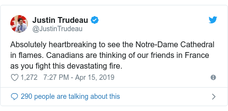 Twitter post by @JustinTrudeau: Absolutely heartbreaking to see the Notre-Dame Cathedral in flames. Canadians are thinking of our friends in France as you fight this devastating fire.