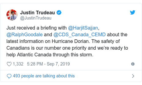Twitter post by @JustinTrudeau: Just received a briefing with @HarjitSajjan, @RalphGoodale and @CDS_Canada_CEMD about the latest information on Hurricane Dorian. The safety of Canadians is our number one priority and we're ready to help Atlantic Canada through this storm.