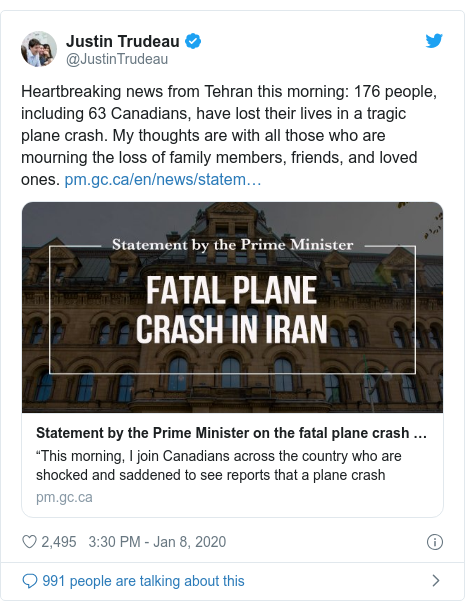 Twitter post by @JustinTrudeau: Heartbreaking news from Tehran this morning  176 people, including 63 Canadians, have lost their lives in a tragic plane crash. My thoughts are with all those who are mourning the loss of family members, friends, and loved ones.
