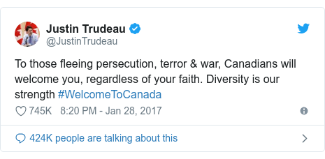 Twitter waxaa daabacay @JustinTrudeau: To those fleeing persecution, terror & war, Canadians will welcome you, regardless of your faith. Diversity is our strength #WelcomeToCanada