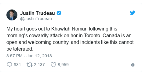 د @JustinTrudeau په مټ ټویټر  تبصره : My heart goes out to Khawlah Noman following this morning's cowardly attack on her in Toronto. Canada is an open and welcoming country, and incidents like this cannot be tolerated.