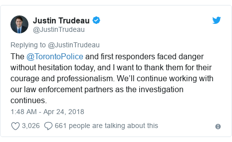 Twitter post by @JustinTrudeau: The @TorontoPolice and first responders faced danger without hesitation today, and I want to thank them for their courage and professionalism. We'll continue working with our law enforcement partners as the investigation continues.