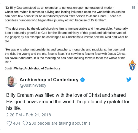 Twitter post by @JustinWelby: Billy Graham was filled with the love of Christ and shared His good news around the world. I'm profoundly grateful for his life.