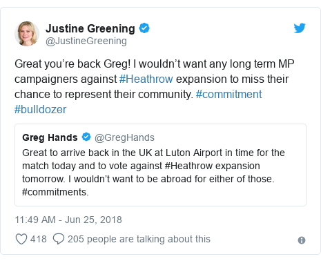 Twitter post by @JustineGreening: Great you're back Greg! I wouldn't want any long term MP campaigners against #Heathrow expansion to miss their chance to represent their community. #commitment #bulldozer