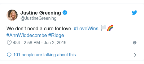 Twitter post by @JustineGreening: We don't need a cure for love. #LoveWins 🏳🌈 #AnnWiddecombe #Ridge