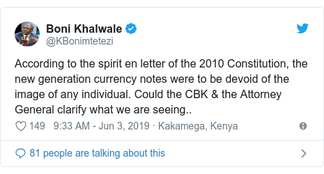 Twitter post by @KBonimtetezi: According to the spirit en letter of the 2010 Constitution, the new generation currency notes were to be devoid of the image of any individual. Could the CBK & the Attorney General clarify what we are seeing..