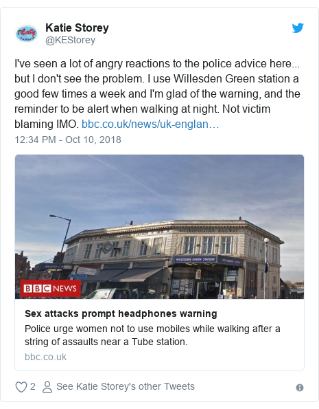 Twitter post by @KEStorey: I've seen a lot of angry reactions to the police advice here... but I don't see the problem. I use Willesden Green station a good few times a week and I'm glad of the warning, and the reminder to be alert when walking at night. Not victim blaming IMO.