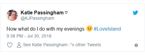 Twitter post by @KJPassingham: Now what do I do with my evenings 😐 #LoveIsland