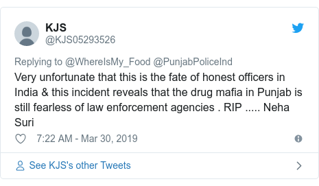 Twitter post by @KJS05293526: Very unfortunate that this is the fate of honest officers in India & this incident reveals that the drug mafia in Punjab is still fearless of law enforcement agencies . RIP ..... Neha Suri