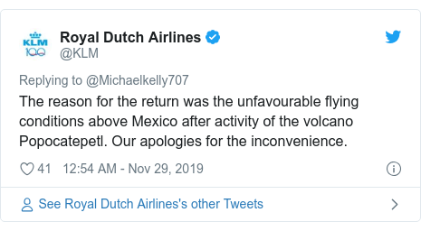 Twitter post by @KLM: The reason for the return was the unfavourable flying conditions above Mexico after activity of the volcano Popocatepetl. Our apologies for the inconvenience.