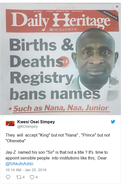 "Twitter post by @KOsimpey: They  will  accept ""King"" but not ""Nana"" , ""Prince"" but not ""Oheneba""Jay-Z  named his son ""Sir"" is that not a title ? It's  time to appoint sensible people  into institutions like this;  Dear @NAkufoAddo"