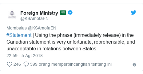 Twitter pesan oleh @KSAmofaEN: #Statement | Using the phrase (immediately release) in the Canadian statement is very unfortunate, reprehensible, and unacceptable in relations between States.