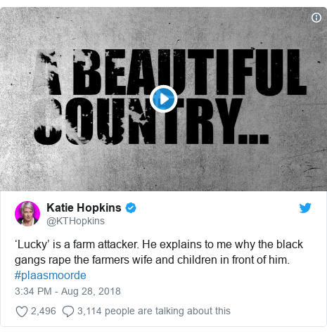 Twitter post by @KTHopkins: 'Lucky' is a farm attacker. He explains to me why the black gangs rape the farmers wife and children in front of him. #plaasmoorde