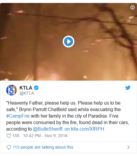 """Twitter post by @KTLA: """"Heavenly Father, please help us. Please help us to be safe,"""" Brynn Parrott Chatfield said while evacuating the #CampFire with her family in the city of Paradise. Five people were consumed by the fire, found dead in their cars, according to @ButteSheriff."""