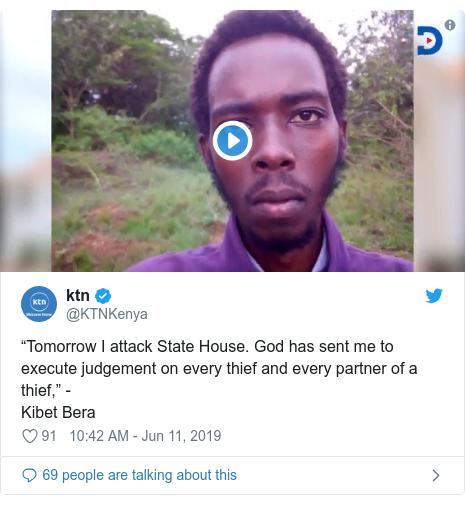 "Ujumbe wa Twitter wa @KTNKenya: ""Tomorrow I attack State House. God has sent me to execute judgement on every thief and every partner of a thief,"" -Kibet Bera"