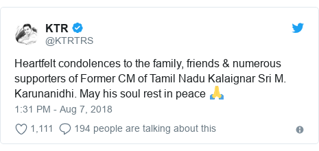 Twitter post by @KTRTRS: Heartfelt condolences to the family, friends & numerous supporters of Former CM of Tamil Nadu Kalaignar Sri M. Karunanidhi. May his soul rest in peace 🙏