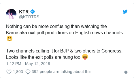 Twitter post by @KTRTRS: Nothing can be more confusing than watching the Karnataka exit poll predictions on English news channels 😀Two channels calling it for BJP & two others to Congress. Looks like the exit polls are hung too 😝