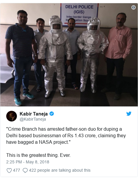 """Twitter post by @KabirTaneja: """"Crime Branch has arrested father-son duo for duping a Delhi based businessman of Rs 1.43 crore, claiming they have bagged a NASA project.""""This is the greatest thing. Ever."""
