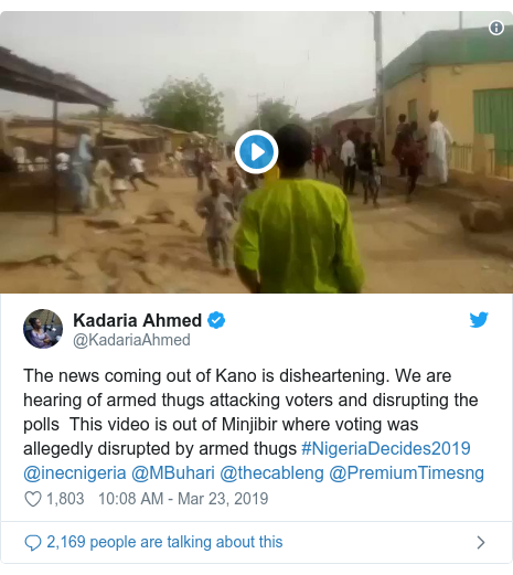 Twitter post by @KadariaAhmed: The news coming out of Kano is disheartening. We are hearing of armed thugs attacking voters and disrupting the polls  This video is out of Minjibir where voting was allegedly disrupted by armed thugs #NigeriaDecides2019 @inecnigeria @MBuhari @thecableng @PremiumTimesng