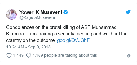 Ujumbe wa Twitter wa @KagutaMuseveni: Condolences on the brutal killing of ASP Muhammad Kirumira. I am chairing a security meeting and will brief the country on the outcome.