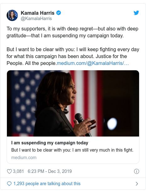 Twitter post by @KamalaHarris: To my supporters, it is with deep regret—but also with deep gratitude—that I am suspending my campaign today.  But I want to be clear with you  I will keep fighting every day for what this campaign has been about. Justice for the People. All the people.