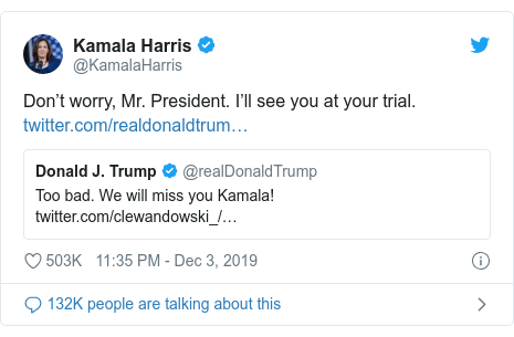 Twitter post by @KamalaHarris: Don't worry, Mr. President. I'll see you at your trial.