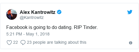 Twitter post by @Kantrowitz: Facebook is going to do dating. RIP Tinder.
