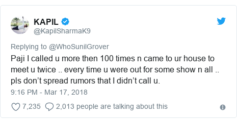 Twitter post by @KapilSharmaK9: Paji I called u more then 100 times n came to ur house to meet u twice .. every time u were out for some show n all .. pls don't spread rumors that I didn't call u.