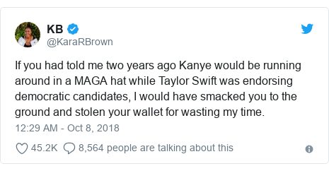 Twitter post by @KaraRBrown: If you had told me two years ago Kanye would be running around in a MAGA hat while Taylor Swift was endorsing democratic candidates, I would have smacked you to the ground and stolen your wallet for wasting my time.
