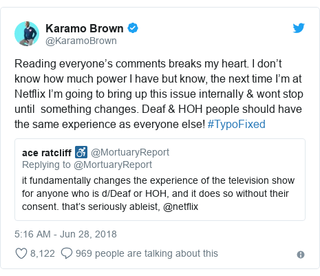 Twitter post by @KaramoBrown: Reading everyone's comments breaks my heart. I don't know how much power I have but know, the next time I'm at Netflix I'm going to bring up this issue internally & wont stop until  something changes. Deaf & HOH people should have the same experience as everyone else! #TypoFixed