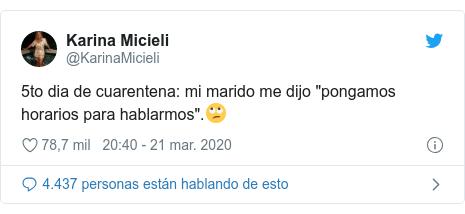 """Publicación de Twitter por @KarinaMicieli: 5to dia de cuarentena  mi marido me dijo """"pongamos horarios para hablarmos"""".🙄"""